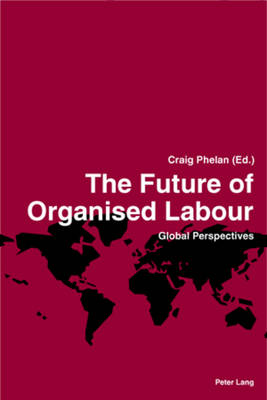 The Future of Organised Labour: Global Perspectives (Paperback)