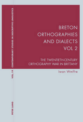 Breton Orthographies and Dialects - Vol. 2: The Twentieth-Century Orthography War in Brittany - Contemporary Studies in Descriptive Linguistics 19 (Paperback)