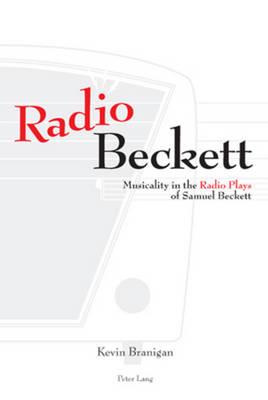 Radio Beckett: Musicality in the Radio Plays of Samuel Beckett (Paperback)