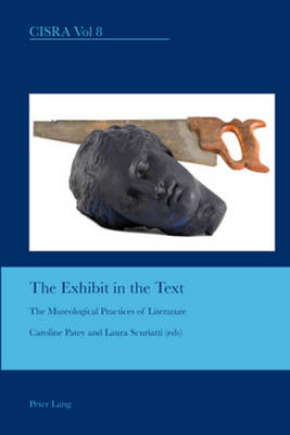 The Exhibit in the Text: The Museological Practices of Literature - Cultural Interactions: Studies in the Relationship between the Arts 8 (Paperback)