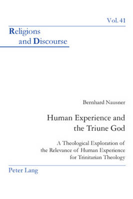 Human Experience and the Triune God: A Theological Exploration of the Relevance of Human Experience for Trinitarian Theology - Religions and Discourse 41 (Paperback)