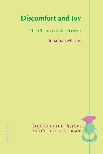 Discomfort and Joy: The Cinema of Bill Forsyth - Studies in the History and Culture of Scotland 4 (Paperback)