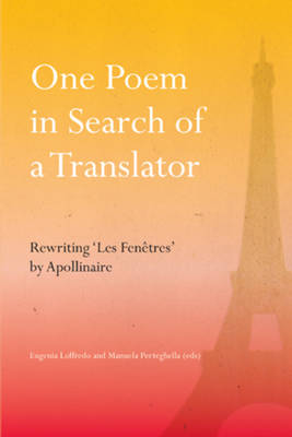 One Poem in Search of a Translator: Rewriting `Les Fenetres' by Apollinaire (Paperback)