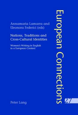 Nations, Traditions and Cross-Cultural Identities: Women's Writing in English in a European Context - European Connections 27 (Paperback)