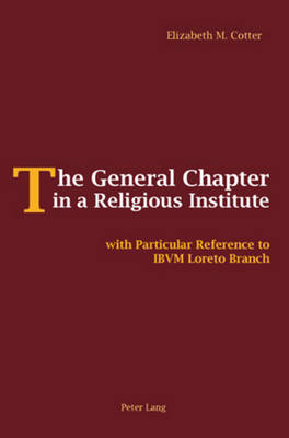 The General Chapter in a Religious Institute: with Particular Reference to IBVM Loreto Branch (Paperback)