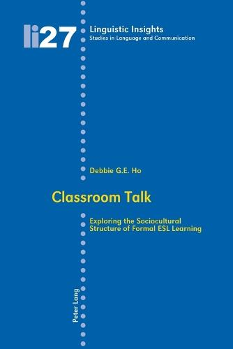 Classroom Talk: Exploring the Sociocultural Structure of Formal ESL Learning - Linguistic Insights 27 (Paperback)