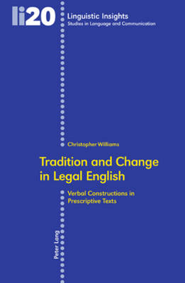 Tradition and Change in Legal English: Verbal Constructions in Prescriptive Texts - Linguistic Insights 20 (Paperback)