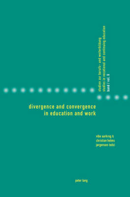 Divergence and Convergence in Education and Work - Studies in Vocational and Continuing Education 6 (Paperback)