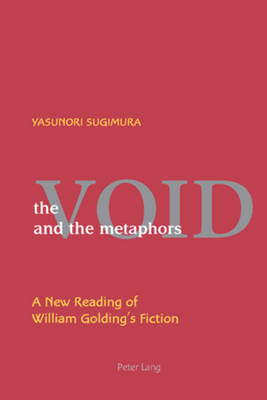 The Void and the Metaphors: A New Reading of William Golding's Fiction (Paperback)