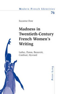 Madness in Twentieth-Century French Women's Writing: Leduc, Duras, Beauvoir, Cardinal, Hyvrard - Modern French Identities 76 (Paperback)