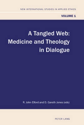A Tangled Web: Medicine and Theology in Dialogue - New International Studies in Applied Ethics 1 (Paperback)