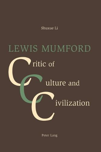 Lewis Mumford: Critic of Culture and Civilization (Paperback)