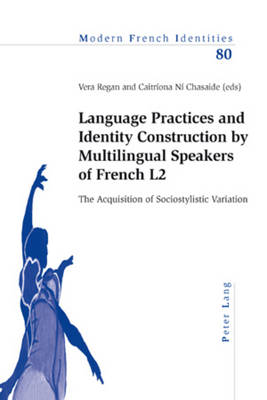 Language Practices and Identity Construction by Multilingual Speakers of French L2: The Acquisition of Sociostylistic Variation - Modern French Identities 80 (Paperback)