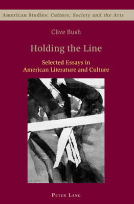 Holding the Line: Selected Essays in American Literature and Culture - American Studies: Culture, Society & the Arts 1 (Paperback)