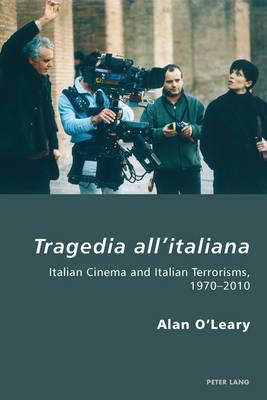 Tragedia all'italiana: Italian Cinema and Italian Terrorisms, 1970-2010 - Italian Modernities 9 (Paperback)
