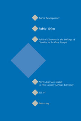 Public Voices: Political Discourse in the Writings of Caroline de la Motte Fouque - North American Studies in Nineteenth-century German Literature and Culture 44 (Paperback)