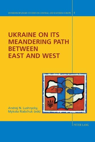 Ukraine on its Meandering Path Between East and West - Interdisciplinary Studies on Central and Eastern Europe 4 (Paperback)