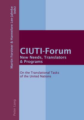 CIUTI-Forum- New Needs, Translators & Programs: On the translational tasks of the United Nations (Paperback)