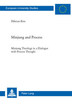 Minjung and Process: Minjung Theology in a Dialogue with Process Thought - Europaeische Hochschulschriften / European University Studies / Publications Universitaires Europeennes 885 (Paperback)