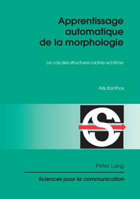 Apprentissage Automatique de la Morphologie: Le Cas Des Structures Racine-Scheme - Sciences Pour La Communication (Paperback) 88 (Paperback)
