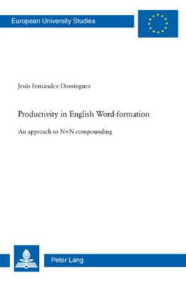 Productivity in English Word-formation: An approach to N+N compounding - Europaeische Hochschulschriften / European University Studies / Publications Universitaires Europeennes 341 (Paperback)