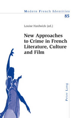 New Approaches to Crime in French Literature, Culture and Film - Modern French Identities 85 (Paperback)