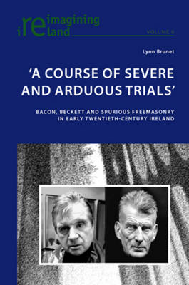 `A Course of Severe and Arduous Trials': Bacon, Beckett and Spurious Freemasonry in Early Twentieth-Century Ireland - Reimagining Ireland 6 (Paperback)