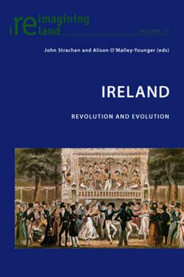 Ireland: Revolution and Evolution - Reimagining Ireland 12 (Paperback)