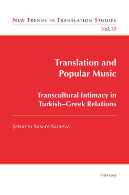 Translation and Popular Music: Transcultural Intimacy in Turkish-Greek Relations - New Trends in Translation Studies 18 (Paperback)