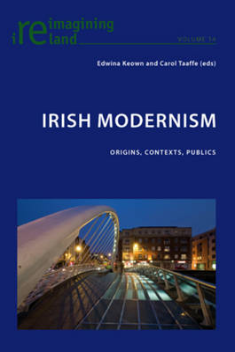 Irish Modernism: Origins, Contexts, Publics - Reimagining Ireland 14 (Paperback)