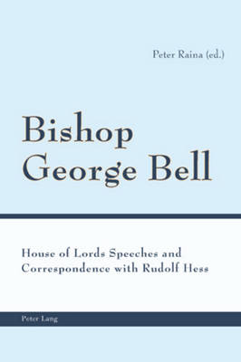 Bishop George Bell: House of Lords Speeches and Correspondence with Rudolf Hess (Paperback)
