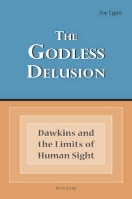 The Godless Delusion: Dawkins and the Limits of Human Sight (Paperback)