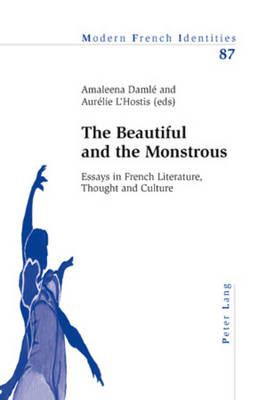 The Beautiful and the Monstrous: Essays in French Literature, Thought and Culture - Modern French Identities 87 (Paperback)