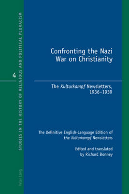 "Confronting the Nazi War on Christianity: The ""Kulturkampf"" Newsletters, 1936-1939- The Definitive English-Language Edition of the ""Kulturkampf"" Newsletters- Edited and translated by Richard Bonney - Studies in the History of Religious and Political Pluralism 4 (Paperback)"