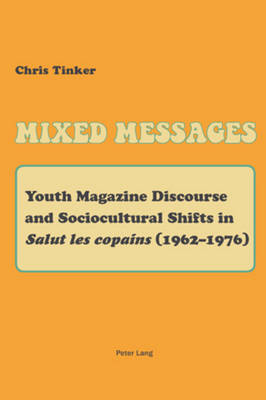 """Mixed Messages: Youth Magazine Discourse and Sociocultural Shifts in """"Salut les copains"""" (1962-1976) (Paperback)"""