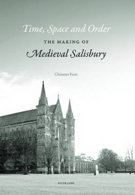 Time, Space and Order: The Making of Medieval Salisbury (Paperback)