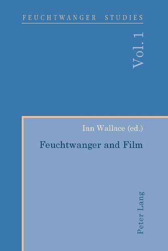 Feuchtwanger and Film- Feuchtwanger und Film - Feuchtwanger Studies 1 (Paperback)