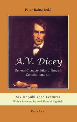 A.V. Dicey: General Characteristics of English Constitutionalism: Six Unpublished Lectures- With a Foreword by Lord Plant of Highfield (Hardback)