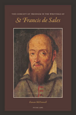 The Concept of Freedom in the Writings of St Francis de Sales (Paperback)