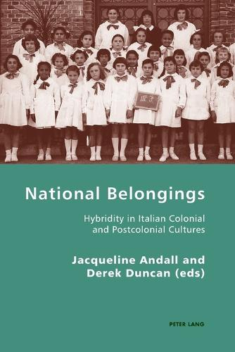National Belongings: Hybridity in Italian Colonial and Postcolonial Cultures - Italian Modernities 7 (Paperback)