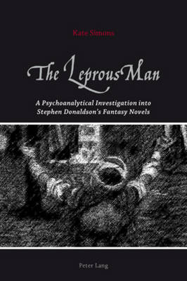 The Leprous Man: A Psychoanalytical Investigation into Stephen Donaldson's Fantasy Novels (Paperback)