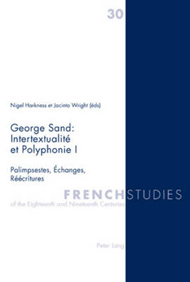 George Sand : Intertextualite et Polyphonie I: Palimpsestes, Echanges, Reecritures - French Studies of the Eighteenth and Nineteenth Centuries 30 (Paperback)