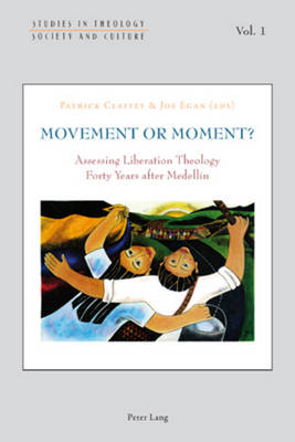 Movement or Moment?: Assessing Liberation Theology Forty Years after Medellin - Studies in Theology, Society and Culture 1 (Paperback)