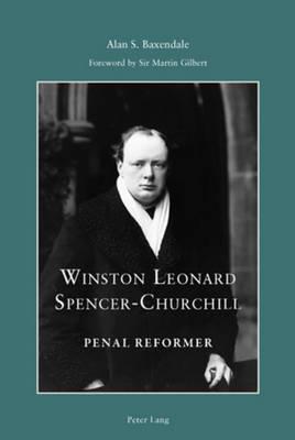 Winston Leonard Spencer-Churchill: Penal Reformer: Foreword by Sir Martin Gilbert - Peter Lang Ltd. (Paperback)