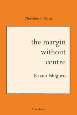 The Margin Without Centre: Kazuo Ishiguro (Paperback)
