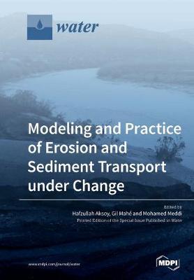 Modeling and Practice of Erosion and Sediment Transport under Change (Paperback)