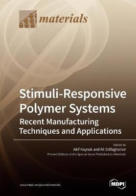 Stimuli-Responsive Polymer Systems-Recent Manufacturing Techniques and Applications (Paperback)