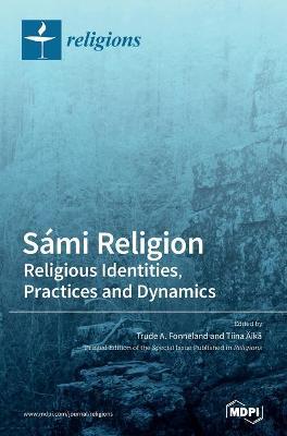 Sami Religion: Religious Identities, Practices and Dynamics (Hardback)