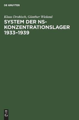 System Der Ns-Konzentrationslager 1933-1939 (Hardback)