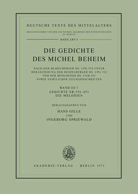 Die Gedichte DES Michel Beheim: Gedichte 358-453. Die Melodien Vol 3/1 - Deutsche Texte des Mittelalters Volume 65/1 (Paperback)